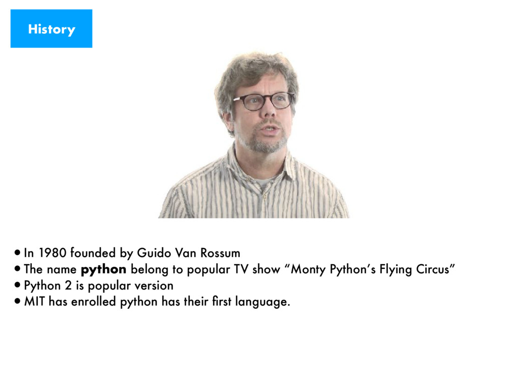 History •In 1980 founded by Guido Van Rossum •T...
