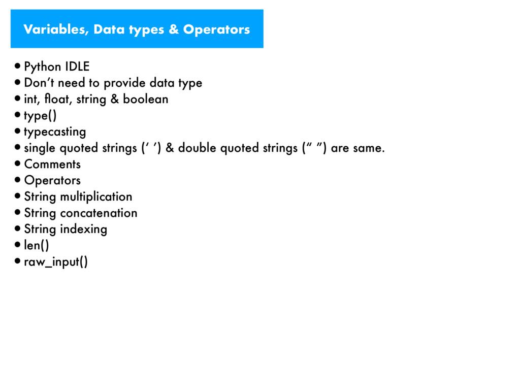 Variables, Data types & Operators •Python IDLE ...