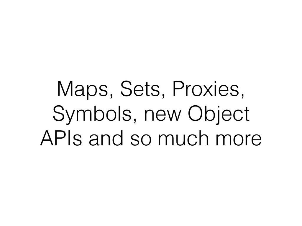 Maps, Sets, Proxies, Symbols, new Object APIs a...