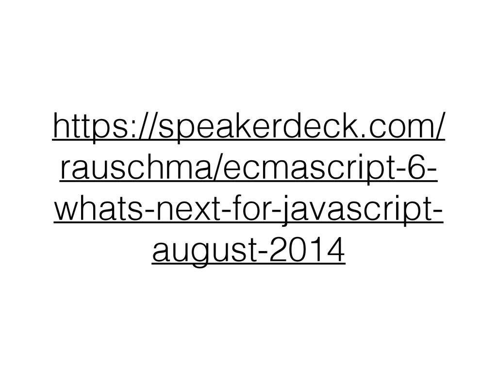https://speakerdeck.com/ rauschma/ecmascript-6-...