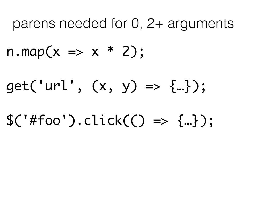 n.map(x => x * 2); get('url', (x, y) => {…}); $...
