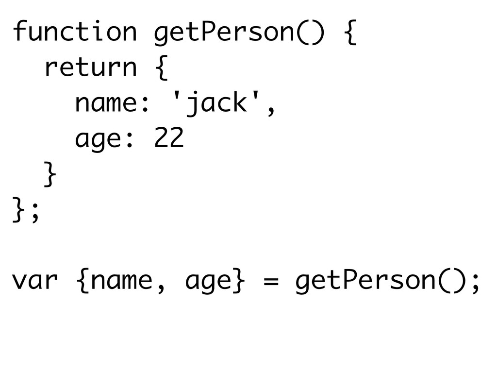 function getPerson() { return { name: 'jack', a...
