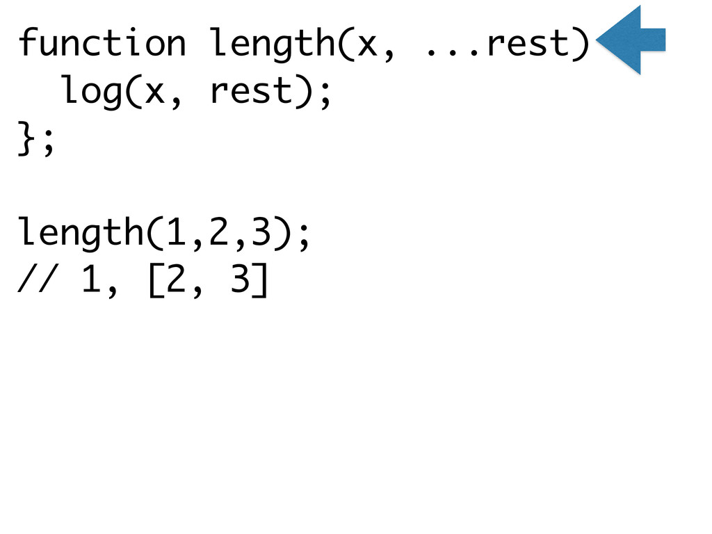 function length(x, ...rest) { log(x, rest); }; ...