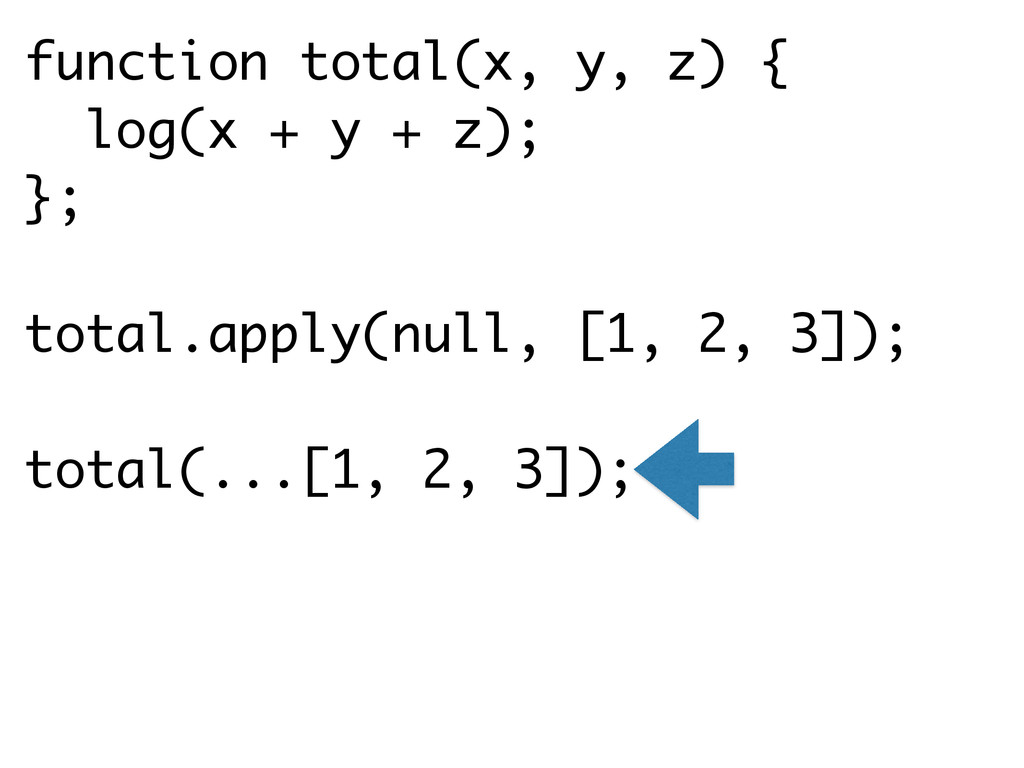 function total(x, y, z) { log(x + y + z); }; to...