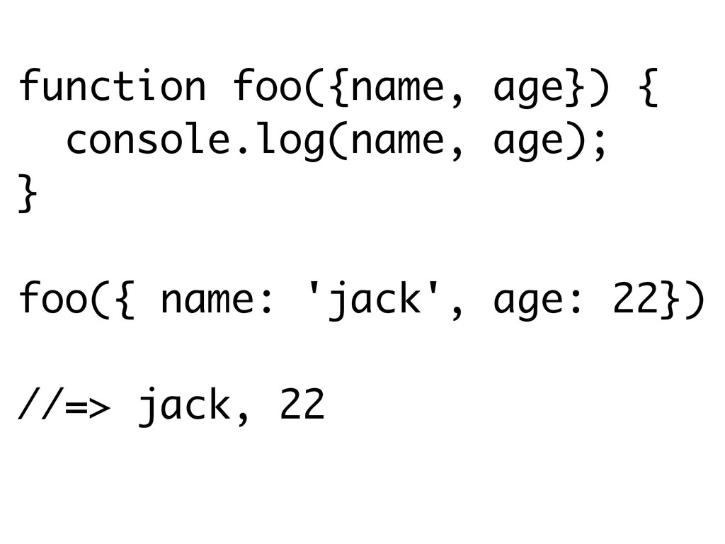 function foo({name, age}) { console.log(name, a...