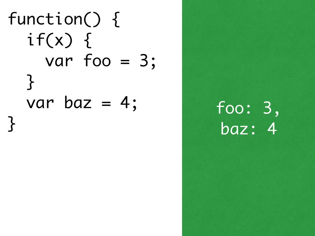 function() { if(x) { var foo = 3; } var baz = 4...