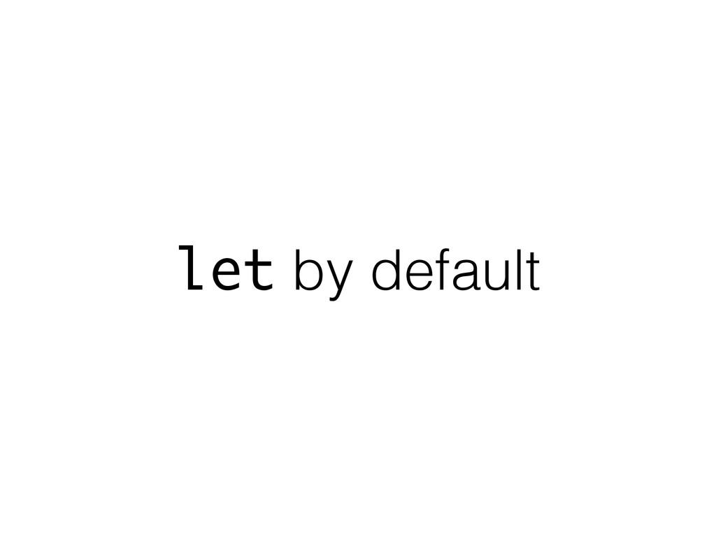 let by default