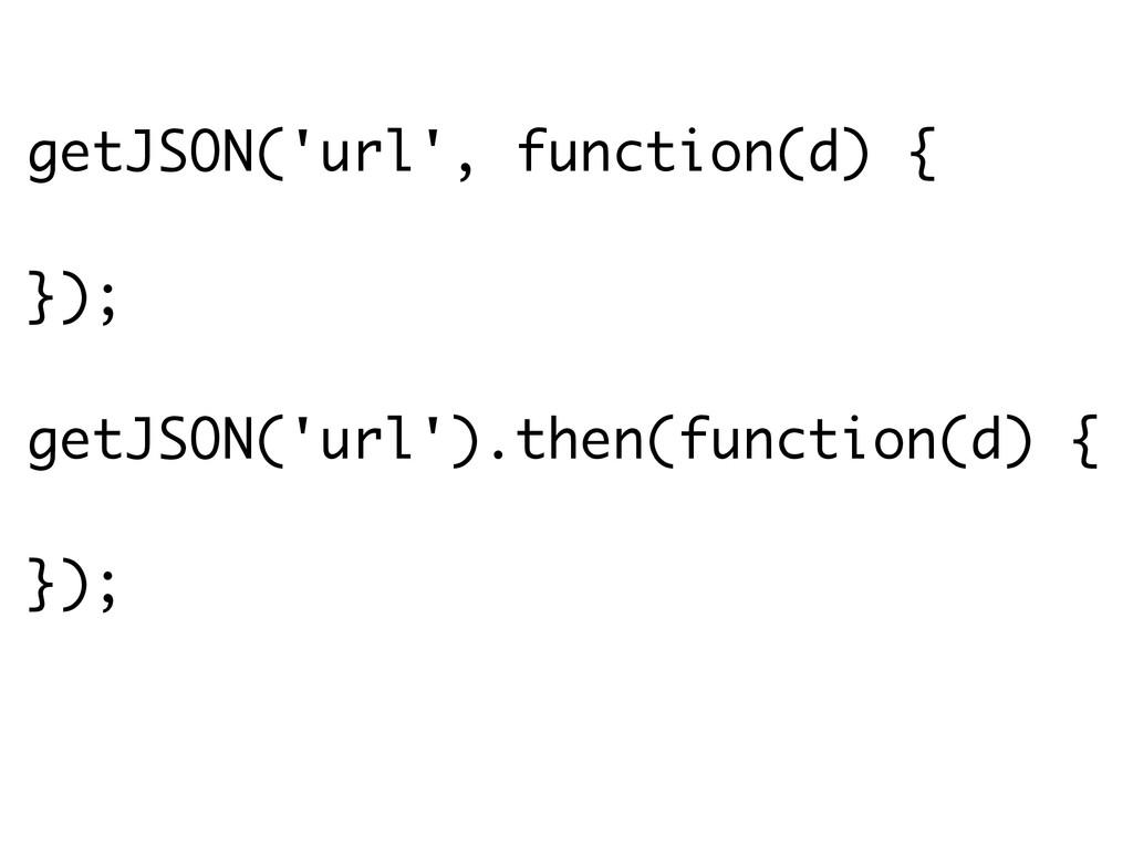 getJSON('url', function(d) {  }); getJSON('url...