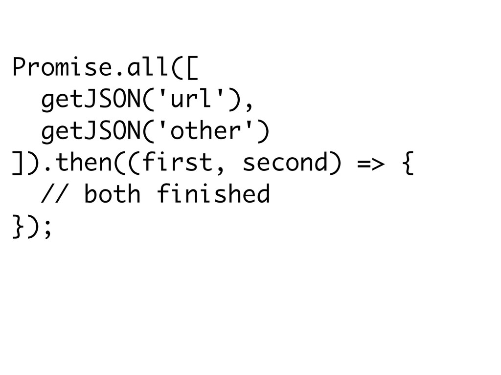 Promise.all([ getJSON('url'), getJSON('other') ...
