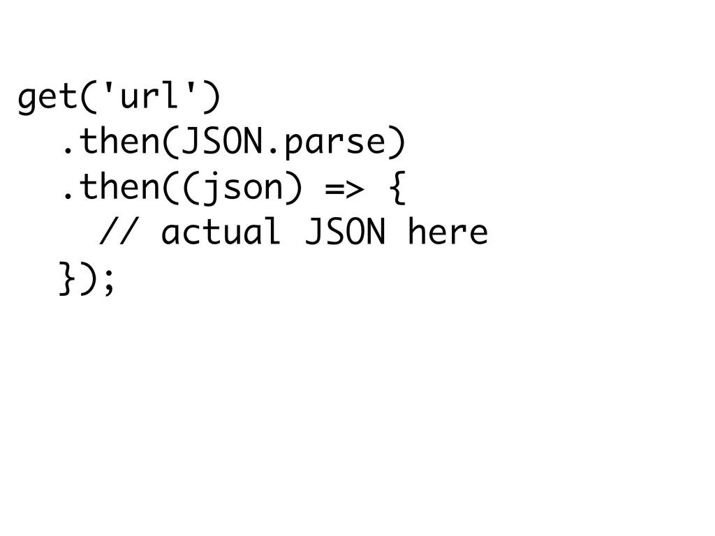 get('url') .then(JSON.parse) .then((json) => { ...