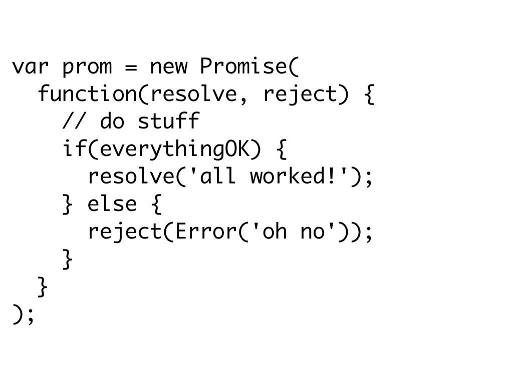 var prom = new Promise( function(resolve, rejec...