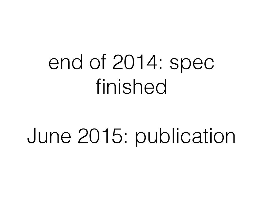 end of 2014: spec finished June 2015: publication