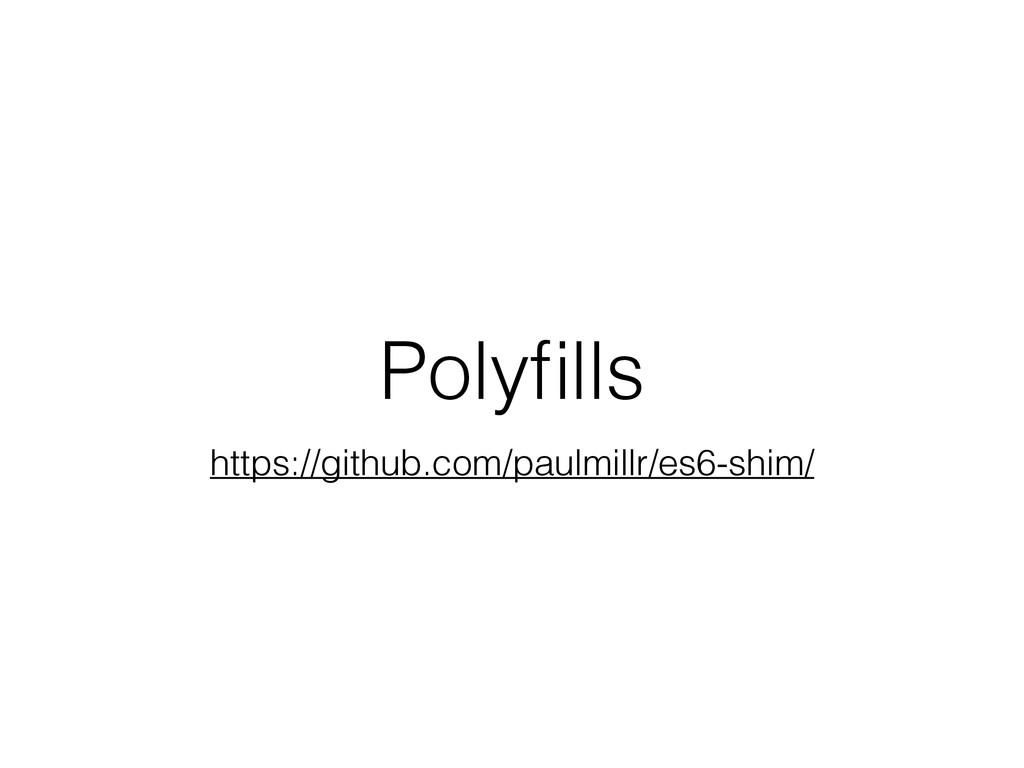 Polyfills https://github.com/paulmillr/es6-shim/