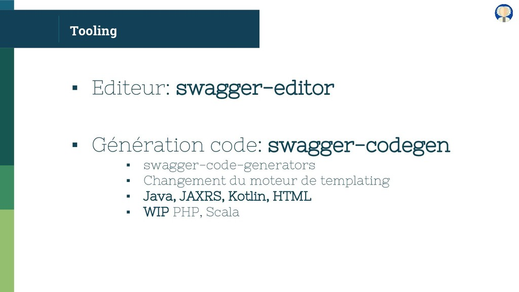Tooling ▪ Editeur: swagger-editor ▪ Génération ...