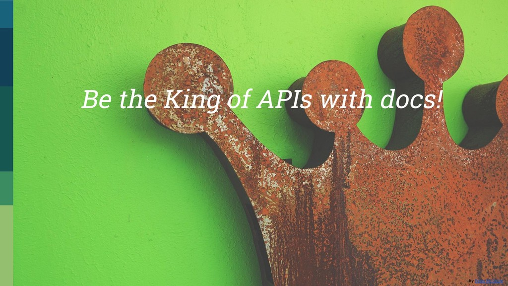 by Ryan McGuire Be the King of APIs with docs!