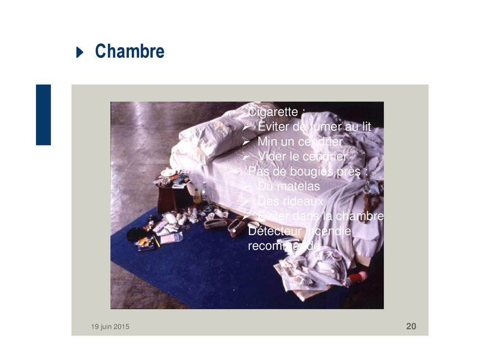 Chambre 19 juin 2015 20 • Cigarette : Eviter de...