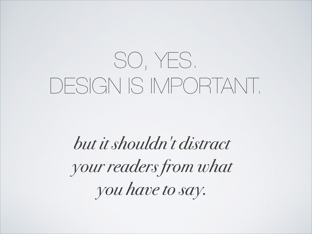 SO, YES. DESIGN IS IMPORTANT. but it shouldn't ...