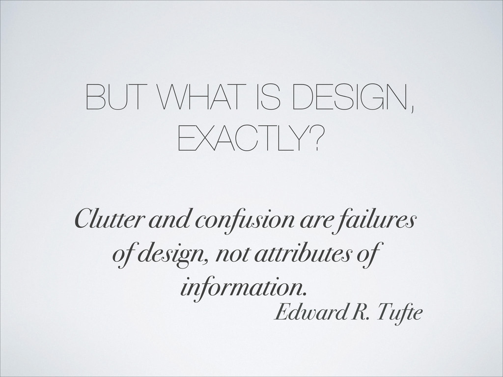 BUT WHAT IS DESIGN, EXACTLY? Clutter and confus...