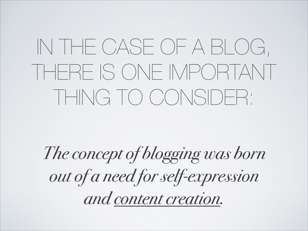 IN THE CASE OF A BLOG, THERE IS ONE IMPORTANT T...