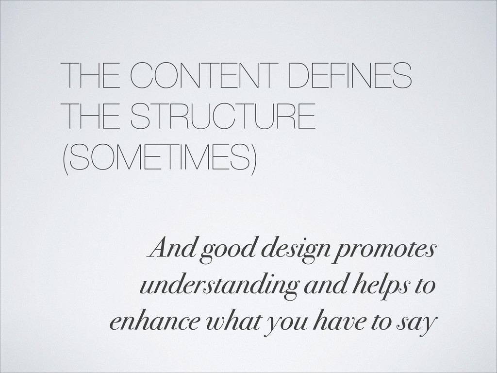 THE CONTENT DEFINES THE STRUCTURE (SOMETIMES) A...
