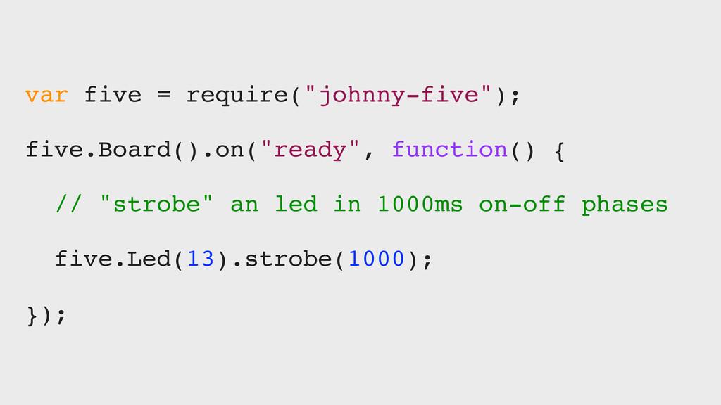 "var five = require(""johnny-five""); five.Board()..."