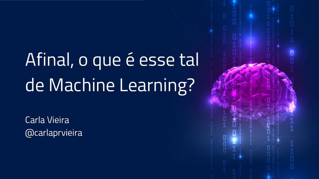 Afinal, o que é esse tal de Machine Learning? C...