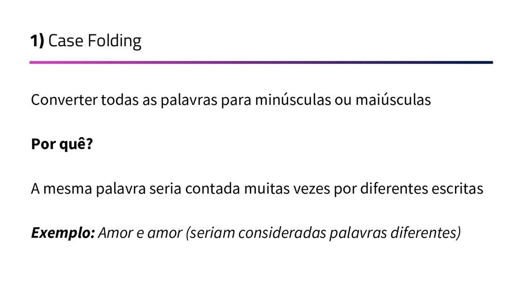 1) Case Folding Converter todas as palavras par...
