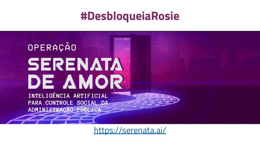 https://serenata.ai/ #DesbloqueiaRosie
