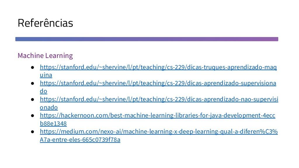 Referências Machine Learning ● https://stanford...