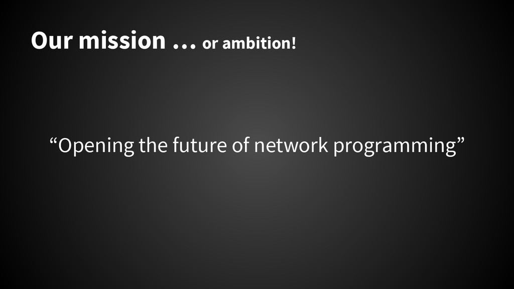 "Our mission … or ambition! ""Opening the future ..."