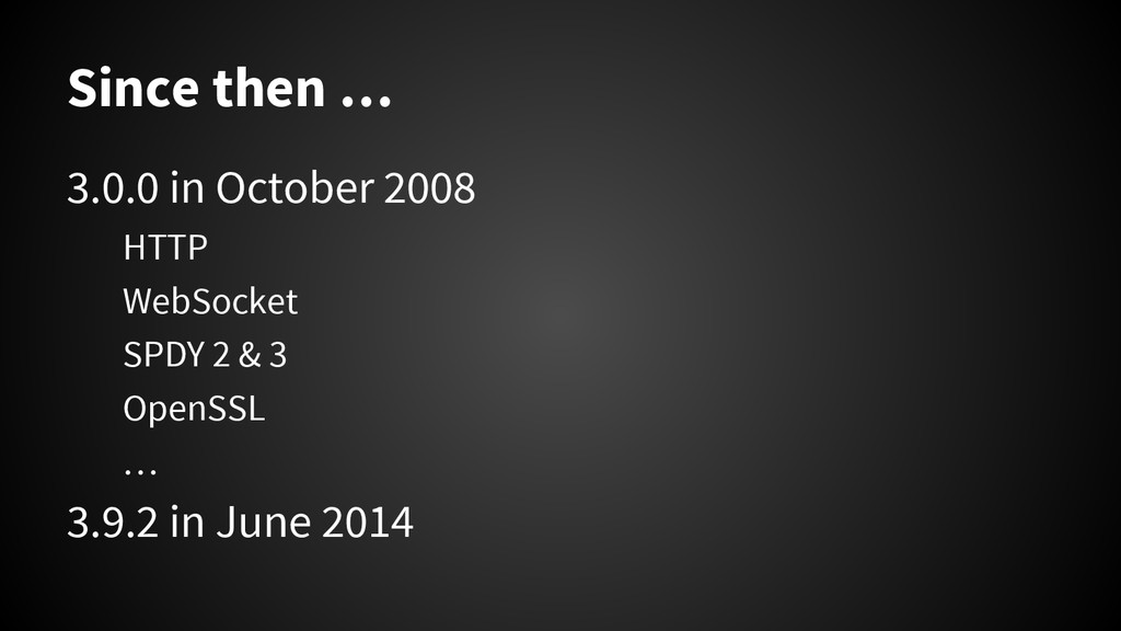 Since then … 3.0.0 in October 2008 HTTP WebSock...