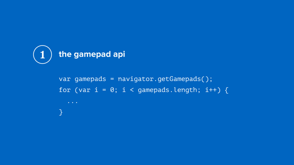 the gamepad api var gamepads = navigator.getGam...
