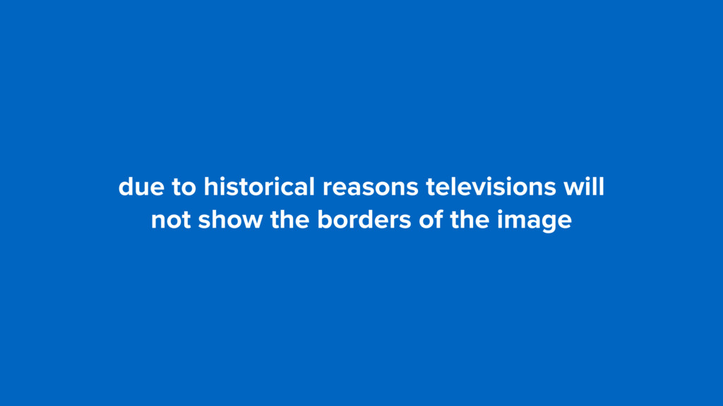 due to historical reasons televisions will 