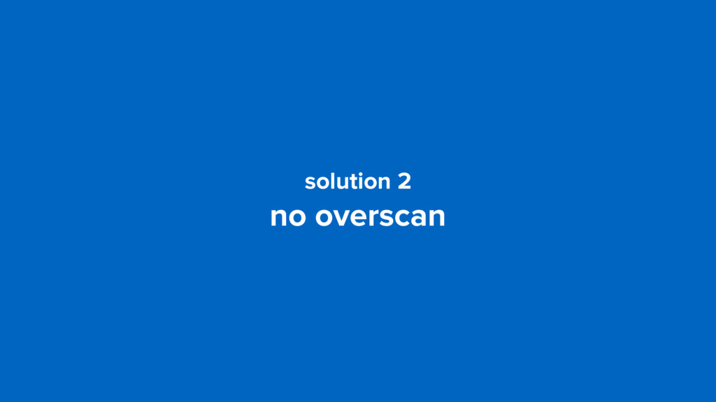 solution 2 no overscan