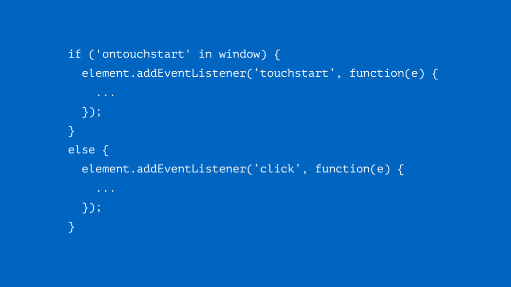 if ('ontouchstart' in window) { element.addEven...