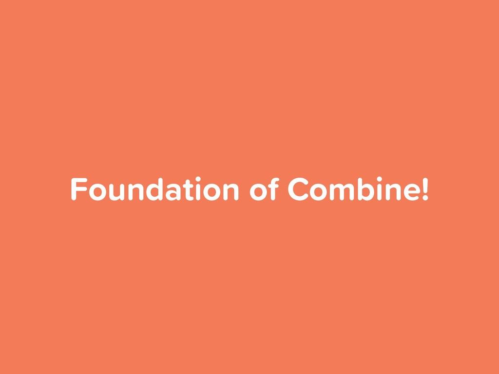 Foundation of Combine!