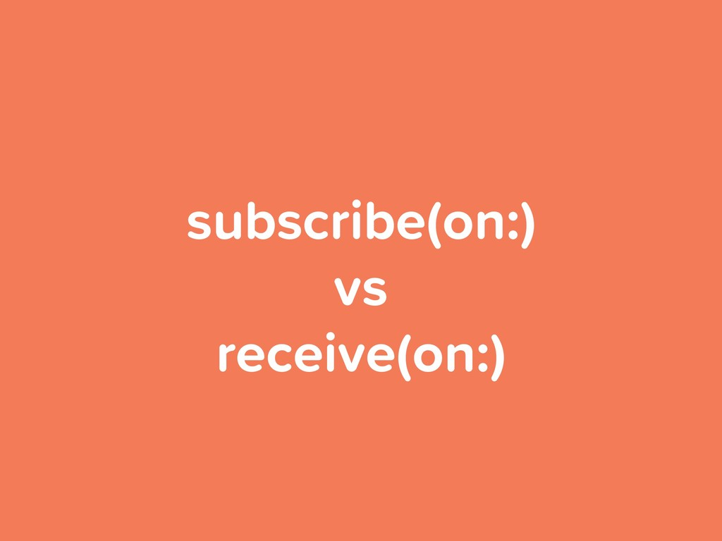 subscribe(on:) vs receive(on:)