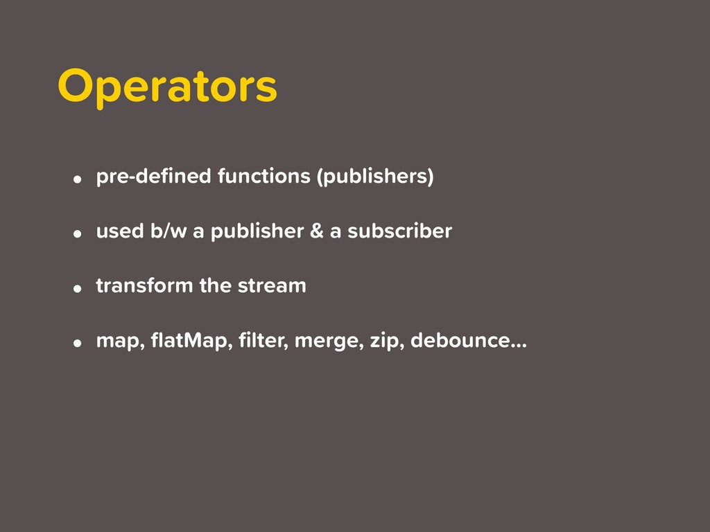 • pre-defined functions (publishers) • used b/w ...
