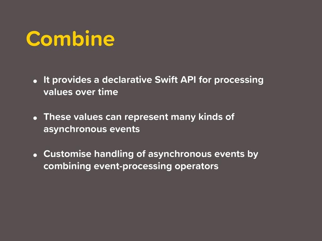 Combine • It provides a declarative Swift API f...