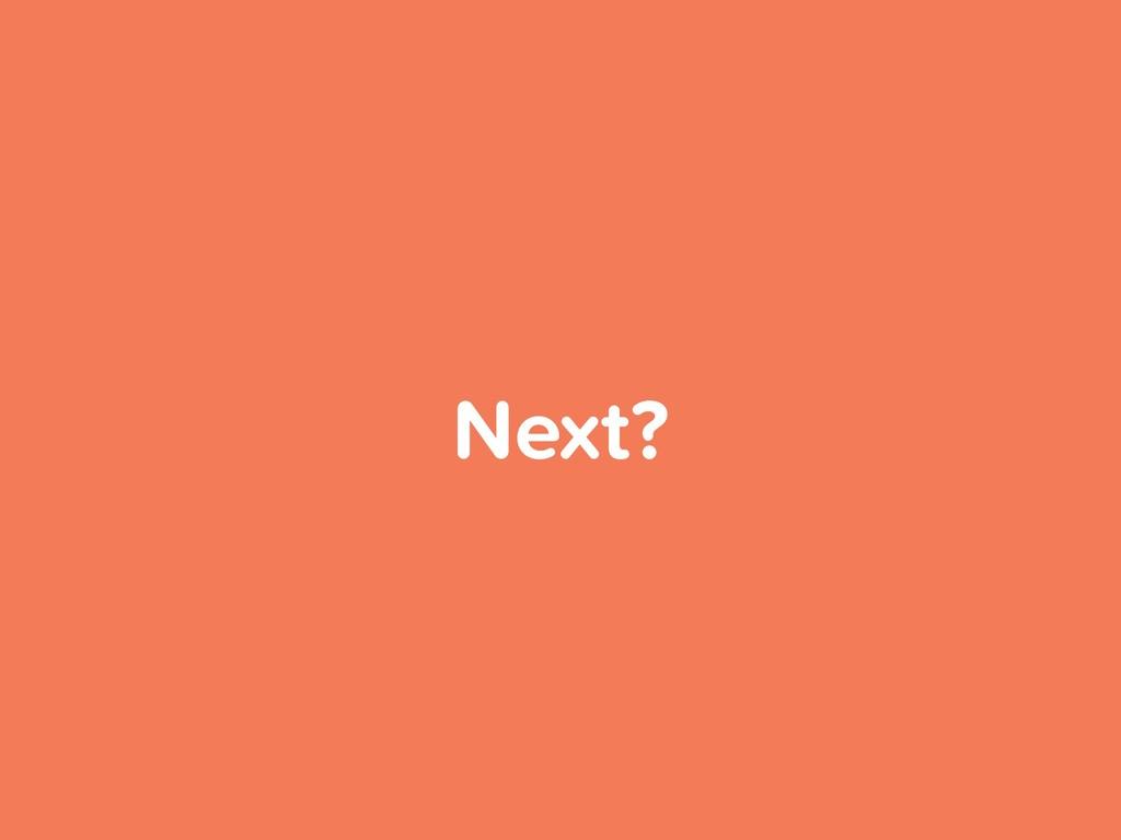 Next?