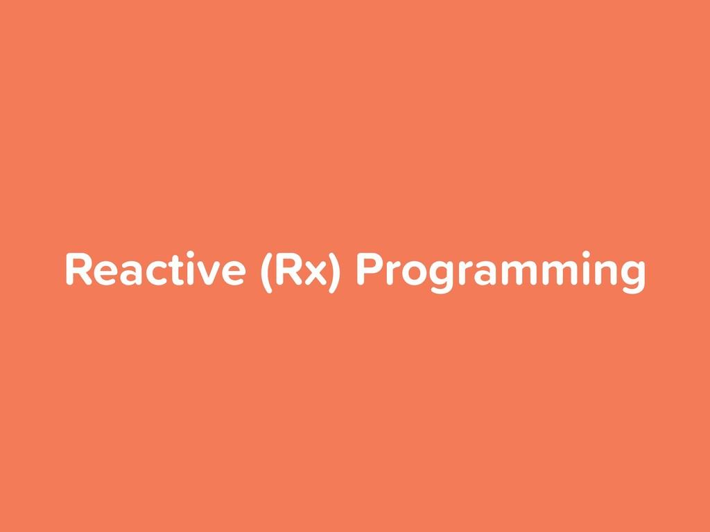 Reactive (Rx) Programming