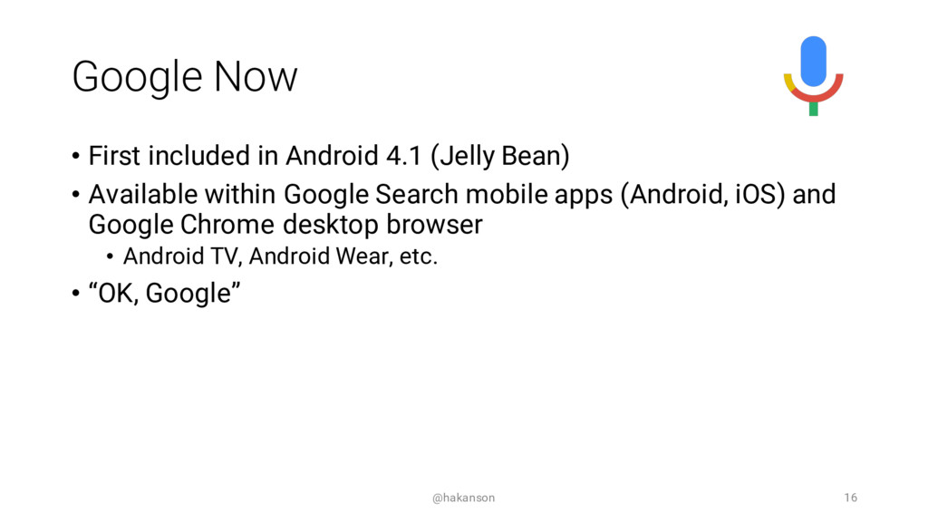 Google Now • First included in Android 4.1 (Jel...