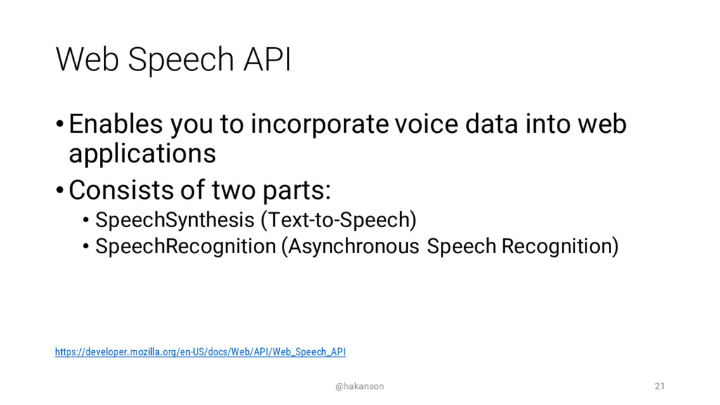 Web Speech API •Enables you to incorporate voic...