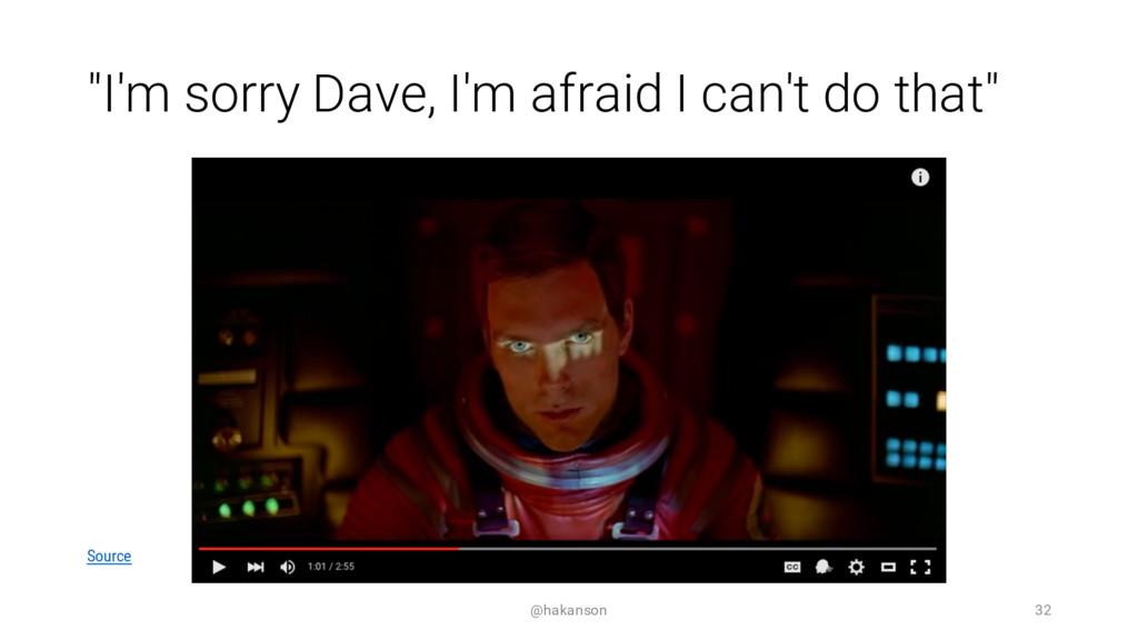 """I'm sorry Dave, I'm afraid I can't do that"" @h..."