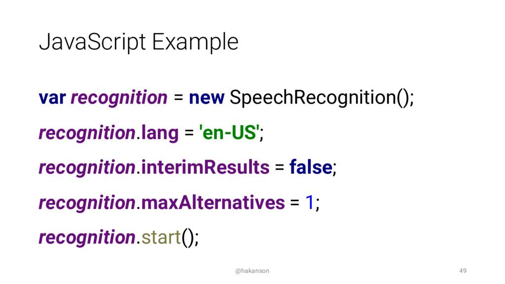 JavaScript Example var recognition = new Speech...