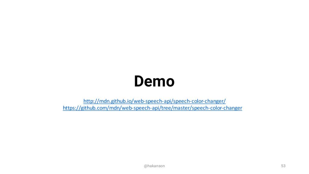 @hakanson 53 Demo http://mdn.github.io/web-‐sp...