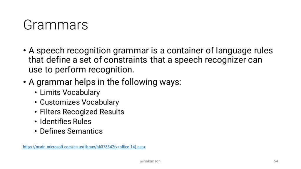 Grammars • A speech recognition grammar is a co...