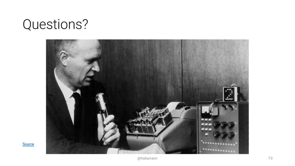Questions? @hakanson 73 Source