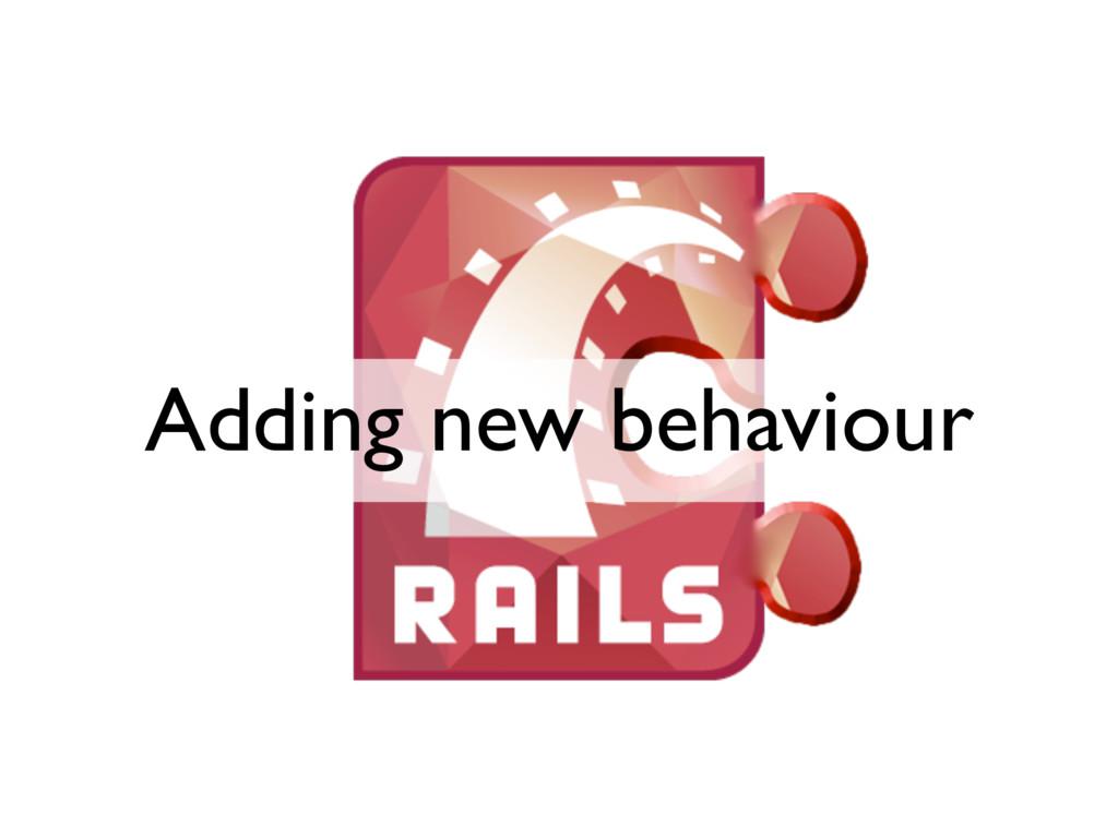 Adding new behaviour