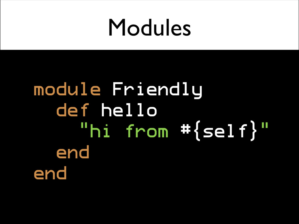 "Modules module Friendly def hello ""hi from #{se..."